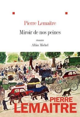 Miroir de nos peines, Pierre Lemaitre